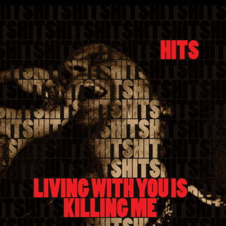 Hits - Living With You is Killing Me